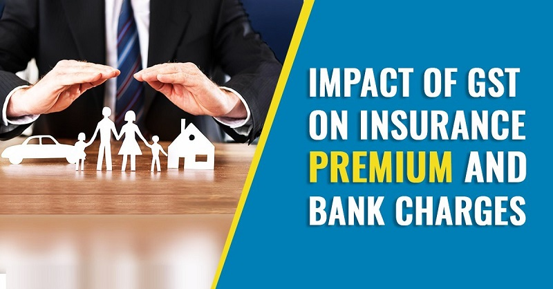 Impact of GST on Insurance Premium and Bank Charges Concept.